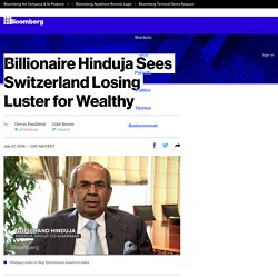 Billionaire Hinduja Sees Switzerland Losing Luster for Wealthy
