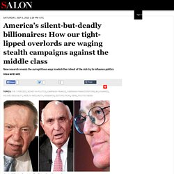 America's silent-but-deadly billionaires: How our tight-lipped overlords are waging stealth campaigns against the middle class