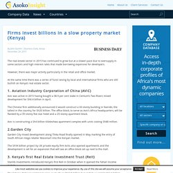 Firms invest billions in a slow property market (Kenya) - Asoko Insight