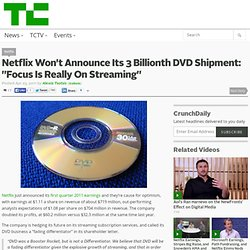 "Netflix Won't Announce Its 3 Billionth DVD Shipment: ""Focus Is Really On Streaming"""
