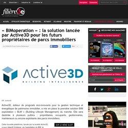 «BIMoperation»: la solution lancée par Active3D pour les futurs propriétaires de parcs immobiliers