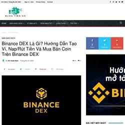 Binance Dex Là Gì? Hướng Dẫn Sử Dụng Sàn Binance Dex Từ A-Z