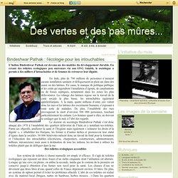 Bindeshwar Pathak : l'écologie pour les intouchables - Des vertes et des pas mûres