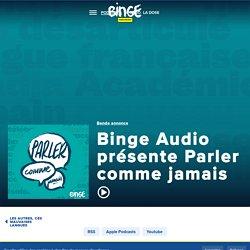 Binge Audio présente Parler comme jamais - Parler comme jamais