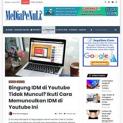 Bingung IDM di Youtube Tidak Muncul? Ikuti Cara Memunculkan IDM di Youtube Ini