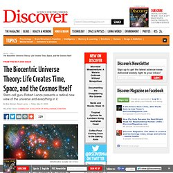 The Biocentric Universe Theory: Life Creates Time, Space, and the Cosmos Itself