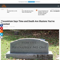 Biocentrism Explains Why There's No Time and No Death
