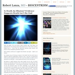 Robert Lanza, M.D. - BIOCENTRISM & Is Death An Illusion? Evidence Suggests Death Isn&t the End