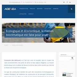 La maison bioclimatique est l'anvenir de la construction - Agexea