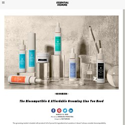 The Biocompatible & Affordable Grooming Line You NeedEssential Homme Magazine