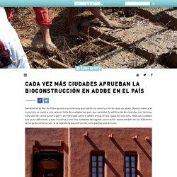 CADA VEZ MÁS CIUDADES APRUEBAN LA BIOCONSTRUCCIÓN EN ADOBE EN EL PAÍS