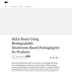 IKEA Starts Using Biodegradable Mushroom-Based Packaging for Its Products