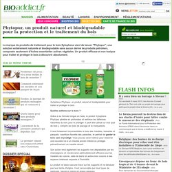 Phytopur, un produit naturel et biodégradable pour la protection et le traitement du bois
