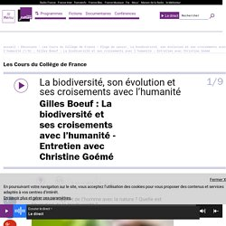 Éloge du savoir, La biodiversité, son évolution et ses croisements avec l'humanité (1/9) : Gilles Boeuf : La biodiversité et ses croisements avec l'humanité - Entretien avec Christine Goémé