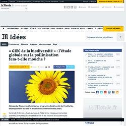 LE MONDE IDEES 26/02/16 « GIEC de la biodiversité » : l'étude globale sur la pollinisation fera-t-elle mouche ?