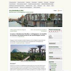 Le parc « Gardens by the Bay » à Singapour: un modèle en matière de biodiversité et de technologies vertes