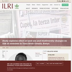 ILRI 19/05/15 Study explores effect of land use and biodiversity changes on risk of zoonoses in Tana River County, Kenya