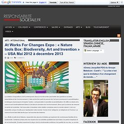 At Works For Changes Expo : « Nature tools Box: Biodiversity, Art and Invention » – USA Mai 2012 à decembre 2013