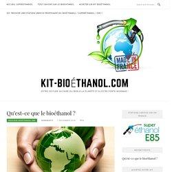 > Bioéthanol E85, qu'est-ce que c'est ?