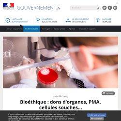Bioéthique : dons d'organes, PMA, cellules souches…