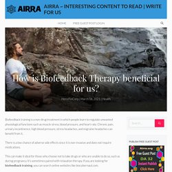 How is Biofeedback Therapy beneficial for us?