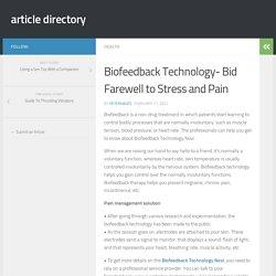 Biofeedback Technology- Bid Farewell to Stress and Pain