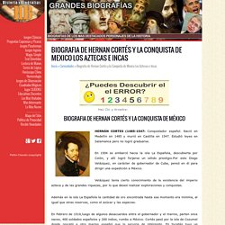 Biografia de Hernan Cortés y la Conquista de Mexico Los Aztecas e Incas