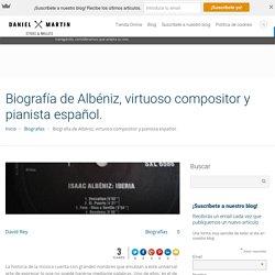 Biografía de Albéniz, virtuoso compositor y pianista español.