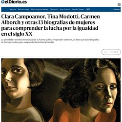 Clara Campoamor, Tina Modotti, Carmen Alborch y otras 13 biografías de mujeres para comprender la lucha por la igualdad en el siglo XX
