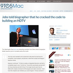 Jobs told biographer that he cracked the code to building an HDTV