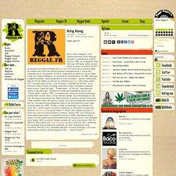 King Kong, Biographie sur Reggae.fr, artiste, photo, vidéo, article, discographie, albums