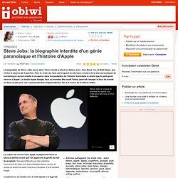 Steve Jobs: la biographie interdite d'un génie paranoïaque et l'histoire d'Apple - Obiwi - Internet