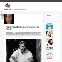 Biographie : Robert Rauschenberg le précurseur Pop Art