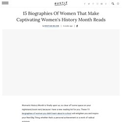 15 Biographies Of Women That Make Captivating Women's History Month Reads