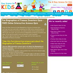 Fun Biographies of Famous Inventors Quiz – FREE Online Interactive Science Quiz - Easy Science For KidsEasy Science For Kids