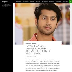 Namish Taneja Wiki-Biography-Age-Weight-Height-Profile Info. - Biographia