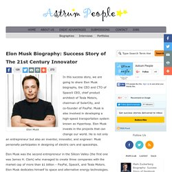 Elon Musk Biography: Success Story of The 21st Century Innovator