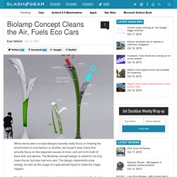 Biolamp Concept Cleans the Air, Fuels Eco Cars