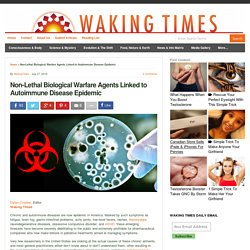 Non-Lethal Biological Warfare Agents Linked to Autoimmune Disease Epidemic