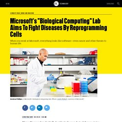 "Microsoft's ""Biological Computing"" Lab Aims To Fight Diseases By Reprogramming Cells"