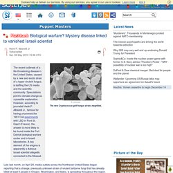 Biological warfare? Mystery disease linked to vanished Israeli scientist