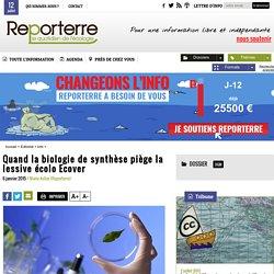 REPORTERRE 06/01/15 Quand la biologie de synthèse piège la lessive écolo Ecover