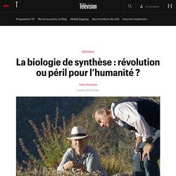 TELERAMA 20/07/16 ENTRETIEN - La biologie de synthèse : révolution ou péril pour l'humanité ?
