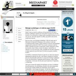 MEDIAPART 05/03/09 Biologie synthétique: et voilà les super OGM!