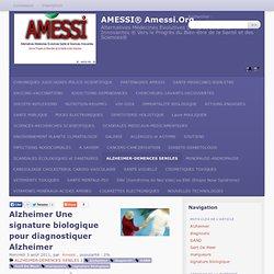 Alzheimer Une signature biologique pour diagnostiquer Alzheimer