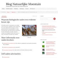 Waarom biologische zaden een evidente keuze zijn - Blog Natuurlijke Moestuin
