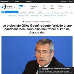 Le biologiste Gilles Boeuf redoute l'arrivée d'une pandémie beaucoup plus meurtrière si l'on ne change rien
