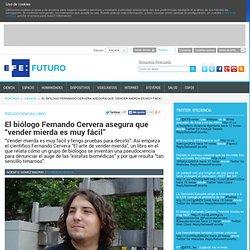 """El biólogo Fernando Cervera asegura que """"vender mierda es muy fácil"""""""