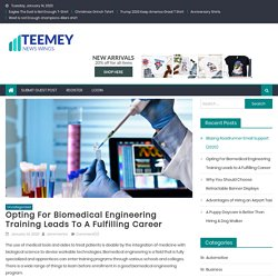 Opting For Biomedical Engineering Training Leads to A Fulfilling Career