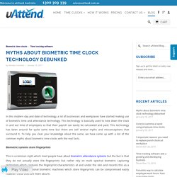Myths about biometric time clock technology debunked - uAttend Australia